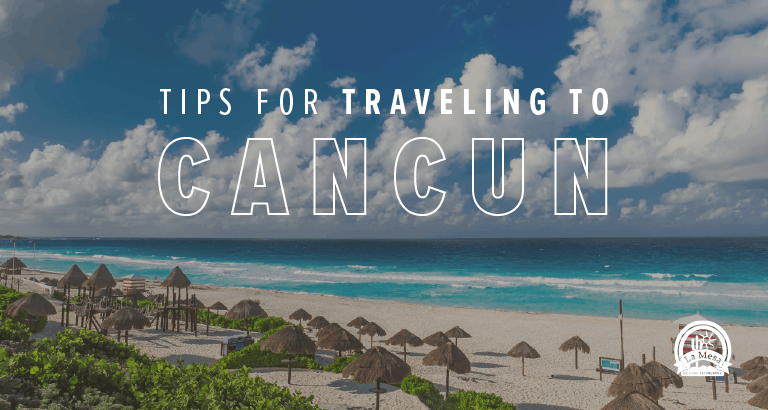 Traveling to Cancun? Here's What You Need to Know