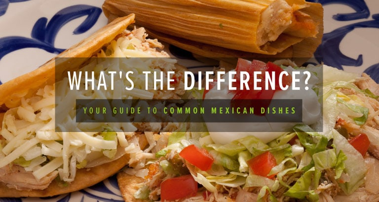 Tacos, Tostadas, Tortas, Oh My! Your Guide to Delicious Mexican Dishes